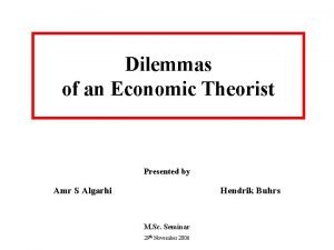 Dilemmas of an Economic Theorist Presented by Amr