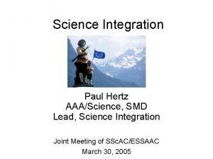 Science Integration Paul Hertz AAAScience SMD Lead Science