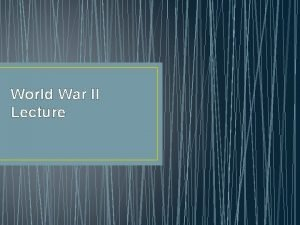 World War II Lecture Causes of the War