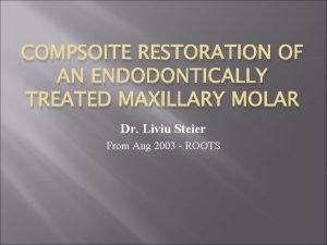 COMPSOITE RESTORATION OF AN ENDODONTICALLY TREATED MAXILLARY MOLAR