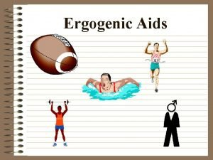 Ergogenic Aids Ergogenic Aids Any substance man made