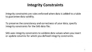 Integrity Constraints Integrity constraints are rules enforced when