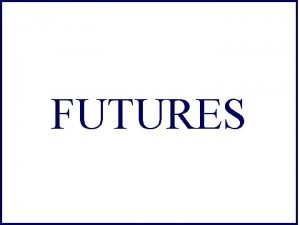 FUTURES Definition Futures are marketable forward contracts Forward
