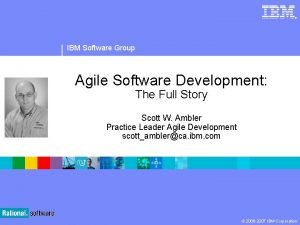 IBM Software Group Agile Software Development The Full
