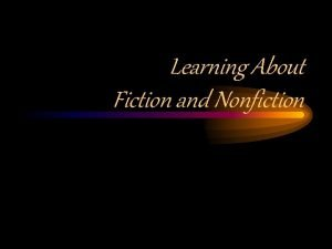 Learning About Fiction and Nonfiction Fiction Writing Can