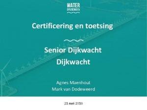 Certificering en toetsing Senior Dijkwacht Agnes Maenhout Mark