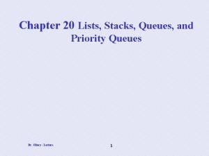 Chapter 20 Lists Stacks Queues and Priority Queues