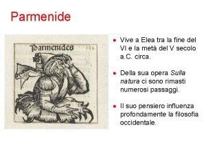 Parmenide Vive a Elea tra la fine del