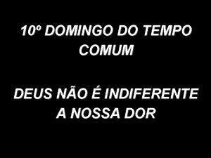 10 DOMINGO DO TEMPO COMUM DEUS NO INDIFERENTE