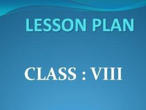 LESSON PLAN CLASS VIII STEPS OF LESSON PLAN