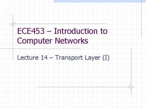 ECE 453 Introduction to Computer Networks Lecture 14