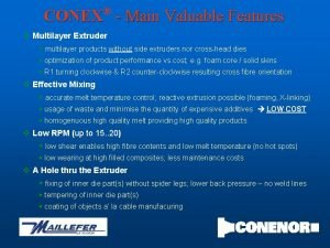 CONEX Main Valuable Features v Multilayer Extruder multilayer