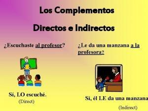 Los Complementos Directos e Indirectos Escuchaste al profesor