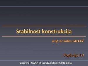Stabilnost konstrukcija prof dr Ratko SALATI Poglavlja 1