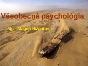 Veobecn psycholgia Mgr Magda Biznrov Veobecn psycholgia I