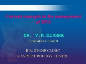 Current concepts in the management of BPH DR