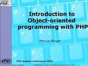 Introduction to Objectoriented programming with PHP Marcus Brger