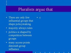 Pluralists argue that There are only few influential