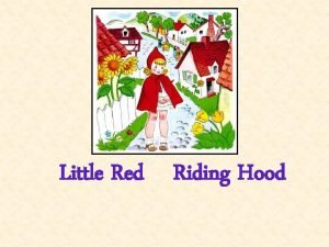 Little Red Riding Hood Once upon a time