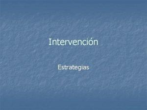Intervencin Estrategias Estrategias de intervencin comunitaria n Tcnicas
