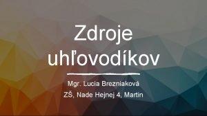 Zdroje uhovodkov Mgr Lucia Brezniakov Z Nade Hejnej