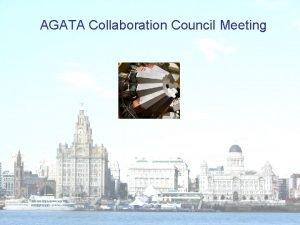 AGATA Collaboration Council Meeting AGATA ACC Agenda 27