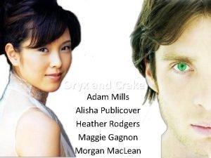 Oryx and Crake Adam Mills Alisha Publicover Heather