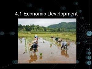4 1 Economic Development Economic Development What is
