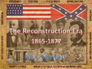 The Reconstruction Era 1865 1877 Table of Contents