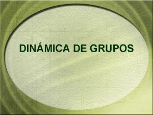DINMICA DE GRUPOS AGENDA GRUPOS Definicin Clasificacin de