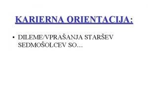 KARIERNA ORIENTACIJA DILEMEVPRAANJA STAREV SEDMOOLCEV SO VSEBINA MAPE