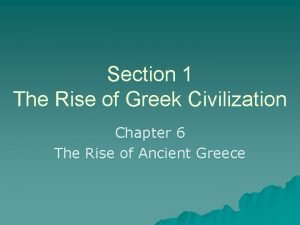 Section 1 The Rise of Greek Civilization Chapter