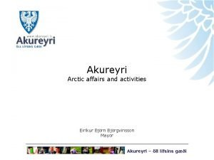 Akureyri Arctic affairs and activities Eirkur Bjrn Bjrgvinsson