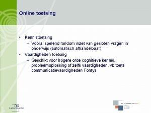 Online toetsing Kennistoetsing Vooral spelend rondom inzet van