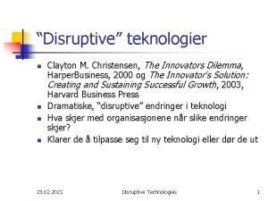 Disruptive teknologier n n Clayton M Christensen The