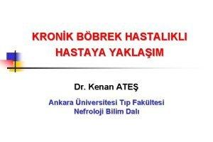 KRONK BBREK HASTALIKLI HASTAYA YAKLAIM Dr Kenan ATE