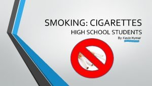 SMOKING CIGARETTES HIGH SCHOOL STUDENTS By Kevin Hymer