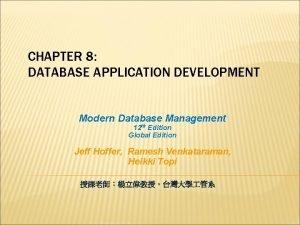 CHAPTER 8 DATABASE APPLICATION DEVELOPMENT Modern Database Management