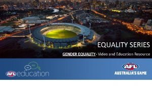 EQUALITY SERIES GENDER EQUALITY Video and Education Resource