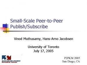 SmallScale PeertoPeer PublishSubscribe Vinod Muthusamy HansArno Jacobsen University