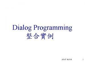 Dialog Programming ABAP 1 2ZPU 105301PROG 2 n