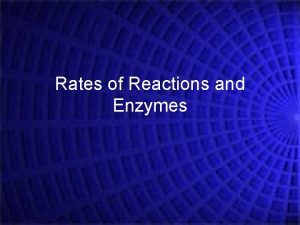 Rates of Reactions and Enzymes Rates of Reaction