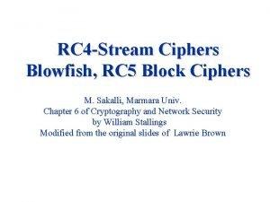 RC 4 Stream Ciphers Blowfish RC 5 Block