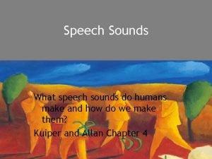 Speech Sounds What speech sounds do humans make