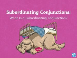 Aim I can recognise and use subordinating conjunctions