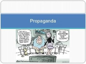 Propaganda Propaganda Messages aimed at influencing the opinions