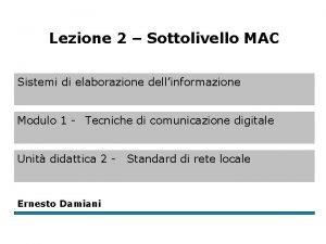Lezione 2 Sottolivello MAC Sistemi di elaborazione dellinformazione