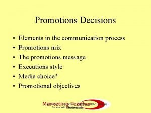 Promotions Decisions Elements in the communication process Promotions