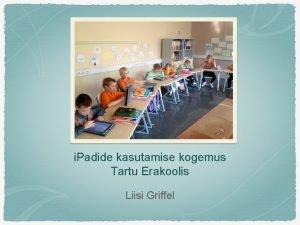 i Padide kasutamise kogemus Tartu Erakoolis Liisi Griffel