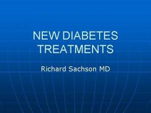 NEW DIABETES TREATMENTS Richard Sachson MD 1552 BC
